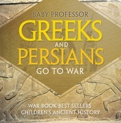 Greeks and Persians Go to War: War Book Best Sellers   Children's Ancient History