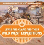 Lewis and Clark and Their Wild West Expeditions - Biography 6th Grade | Children's Biography Books