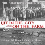 Life in the City and on the Farm - The Great Depression Edition - History 4th Grade | Children's History