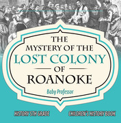 The Mystery of the Lost Colony of Roanoke - History 5th Grade | Children's History Books