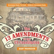 The 13 Amendments of the US Constitution - Government Books 7th Grade | Children's Government Books