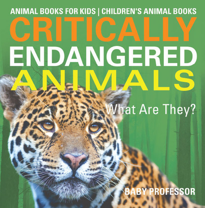 Critically Endangered Animals : What Are They? Animal Books for Kids   Children's Animal Books