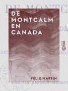 De Montcalm en Canada - Ou les Dernières Années de la colonie française (1756-1760)