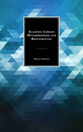 Academic Library Metamorphosis and Regeneration