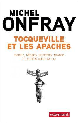 Tocqueville et les Apaches. Indiens, nègres, ouvriers et autres hors-la-loi