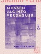 Mossen Jacinto Verdaguer - Sa vie, ses œuvres, sa mort