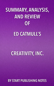 Summary, Analysis, and Review  of Ed Catmull's Creativity, Inc.