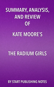Summary, Analysis, and Review of Kate Moore's The Radium Girls