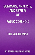 Summary, Analysis, and Review of Paulo Coelho's The Alchemist