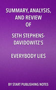 Summary, Analysis, and Review of Seth Stephens- Davidowitz's Everybody Lies