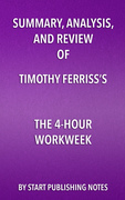 Summary, Analysis, and Review of Timothy Ferriss's The 4-Hour Workweek