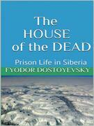 The House of the Dead -  Prison Life in Siberia
