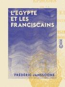 L'Egypte et les franciscains - Épisodes de la dernière guerre