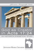 God as Creator in Acts 17:24: An Historical-Exegetical Study