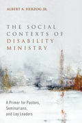 The Social Contexts of Disability Ministry: A Primer for Pastors, Seminarians, and Lay Leaders