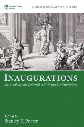 Inaugurations: Inaugural Lectures Delivered at McMaster Divinity College