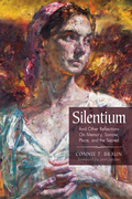 Silentium: And Other Reflections On Memory, Sorrow, Place, and the Sacred