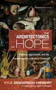 The Architectonics of Hope: Violence, Apocalyptic, and the Transformation of Political Theology