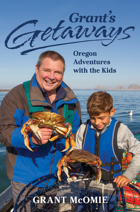 Grant's Getaways: Oregon Adventures with the Kids