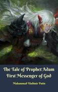 The Tale of Prophet Adam First Messenger of God
