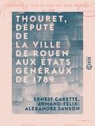 Thouret, député de la ville de Rouen aux États généraux de 1789 - Sa vie, ses œuvres (1746-1793)