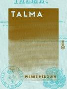 Talma - Anecdotes et particularités concernant ce tragédien célèbre et le voyage qu'il fit en 1817, à Boulogne-sur-Mer