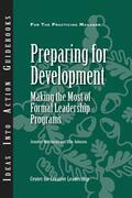 Preparing for Development: Making the Most of Formal Leadership Programs: Making the Most of Formal Leadership Programs