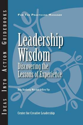 Leadership Wisdom: Discovering the Lessons of Experience: Discovering the Lessons of Experience