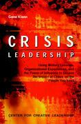 Crisis Leadership: Using Military Lessons, Organizational Experiences, and the Power of Influence to Lessen the Impact of Chaos on the People You Lead