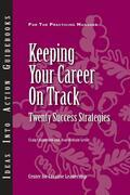 Keeping Your Career on Track: Twenty Success Strategies: Twenty Success Strategies