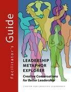 Leadership Metaphor Explorer: Creative Conversations for Better Leadership Facilitator's Guide: Creative Conversations for Better Leadership Facilitat