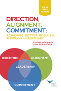 Direction, Alignment, Commitment: Achieving Better Results Through Leadership, First Edition