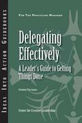 Delegating Effectively: Delegating Effectively: A Leader's Guide to Getting Things Done: A Leader's Guide to Getting Things Done