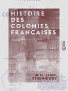 Histoire des colonies françaises - Et des établissements français en Amérique, en Afrique, en Asie et en Océanie, depuis leur fondation jusqu'à nos jours
