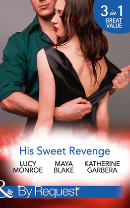 His Sweet Revenge: Wedding Vow of Revenge / His Ultimate Prize / Bound by a Child (Mills & Boon By Request)