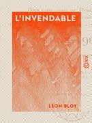 """L'Invendable - Pour faire suite au """"Mendiant ingrat"""", à """"Mon journal"""" et à """"Quatre ans de captivité à Cochons-sur-Marne"""" - 1904-1907"""