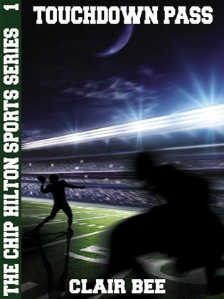 Touchdown Pass: The Chip Hilton Sports Series #1