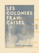 Les Colonies françaises - Leur organisation, leur administration et leurs principaux actes organiques