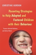Parenting Strategies to Help Adopted and Fostered Children with Their Behaviour