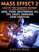 Mass Effect 2 Lair of the Shadow Broker Game, Steam, Walkthrough, DLC, Tips Cheats, Download Guide Unofficial