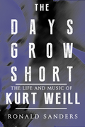 The Days Grow Short: The Life and Music of Kurt Weill