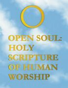 Open Soul: Holy Scripture of Human Worship