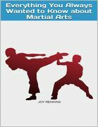 Everything You Always Wanted to Know about Martial Arts
