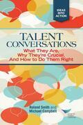 Talent Conversations: What They Are, Why They're Crucial, and How to Do Them Right: What They Are, Why They're Crucial, and How to Do Them Right