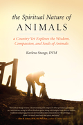 The Spiritual Nature of Animals: A Country Vet Explores the Wisdom, Compassion, and Souls of Animals