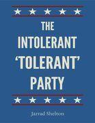 The Intolerant, 'Tolerant' Party