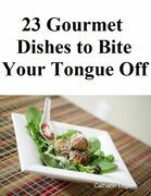 23 Gourmet Dishes to Bite Your Tongue Off