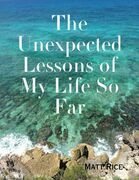 The Unexpected Lessons of My Life So Far