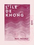 L'Île de Khong - Lettres laotiennes d'un engagé volontaire