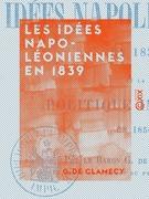Les Idées napoléoniennes en 1839 - Et la politique impériale en 1856